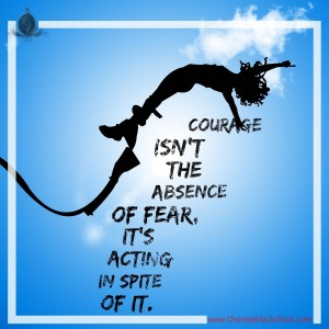 Courage isnt the absence of fear